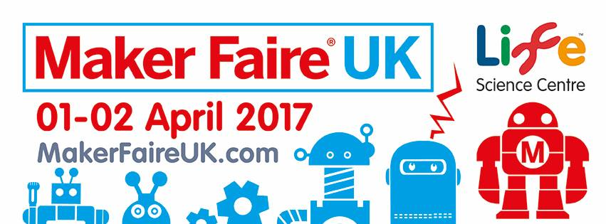 Maker Faire UK 2017 Life Science Centre Newcastle upon Tyne NE1 4EP